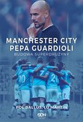 dokumentalne: Manchester City Pepa Guardioli. Budowa superdrużyny - ebook